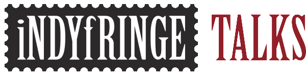 IndyFringe Talks